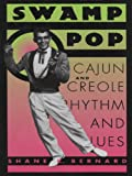 Swamp Pop: Cajun and Creole Rhythm and Blues (American Made Music)