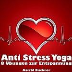 Anti Stress Yoga: 8 Übungen zur Entspannung | Astrid Buchner