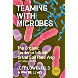 Teaming with Microbes: The Organic Gardener's Guide to the Soil Food Web, Revised Edition ~ Jeff Lowenfels