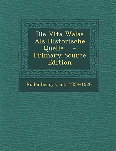 Die Vita Walae ALS Historische Quelle ..