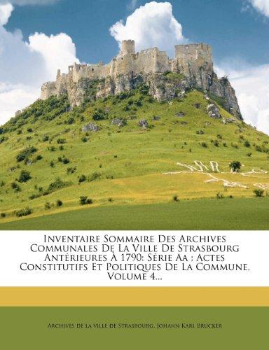 Inventaire Sommaire Des Archives Communales De La Ville De Strasbourg Antérieures À 1790: Série Aa : Actes Constitutifs Et Politiques De La Commune, Volume 4...