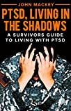 PTSD, Living in the Shadows: A Survivors Guide to Living with PTSD