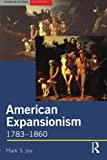 American Expansionism, 1783-1860: A Manifest Destiny?