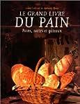 Le grand livre du pain : Pains, tarte...