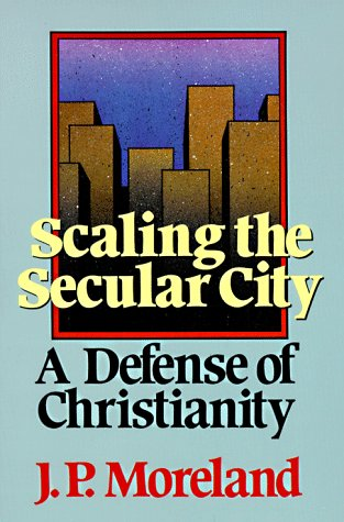 Scaling the Secular City: A Defense of Christianity (Scaling the Secular City), J. P. MORELAND