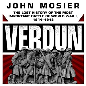 Verdun: The Lost History of the Most Important Battle of World War I, 1914-1918 | [John Mosier]