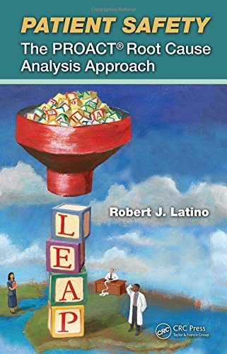 Patient Safety: The PROACT Root Cause Analysis Approach 1st edition by Latino, Robert J. (2008) Hardcover
