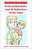 Poems and Short Stories about My Brother Kevin Who Has Autism: Entertainment for Boys and Girls Ages 6 to 10