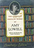 The Complete Poetical Works of Amy Lowell (The Cambridge Edition of the Poets)