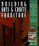 Building Arts  &  Crafts Furniture: 25 Authentic Projects That Celebrate Simple Elegance  &  Timeless Design