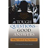 Tough Questions - Good Answers: Taking Control of Any Interviwby Thomas F. Calcagni