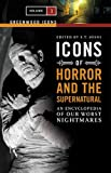 Icons of Horror and the Supernatural: An Encyclopedia of Our Worst Nightmares (Greenwood Icons) (0313337802) by Joshi, S. T.