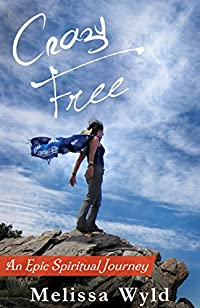 Crazy Free: An Epic Spiritual Journey by Melissa Wyld ebook deal