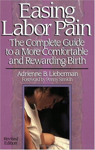Easing Labor Pain : The Complete Guide to a More Comfortable and Rewarding Birth, Revised Edition, Adrienne B. Lieberman