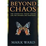 Beyond Chaos: The Underlying Theory Behind Life, the Universe, and Everythingby Mark Ward