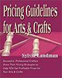 img - for Pricing Guidelines for Arts & Crafts: Successful, Professional Crafters Share Their Pricing Strategies to Help You Set Profitable Prices for Your Arts & Crafts book / textbook / text book