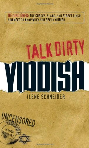 Talk Dirty Yiddish: Beyond Drek: The curses, slang, and street lingo you need to know when you speak Yiddish: Ilene Schneider: 9781598698565: Amazon.com: Books