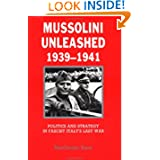 Mussolini Unleashed, 1939-1941: Politics and Strategy in Fascist Italy's Last War