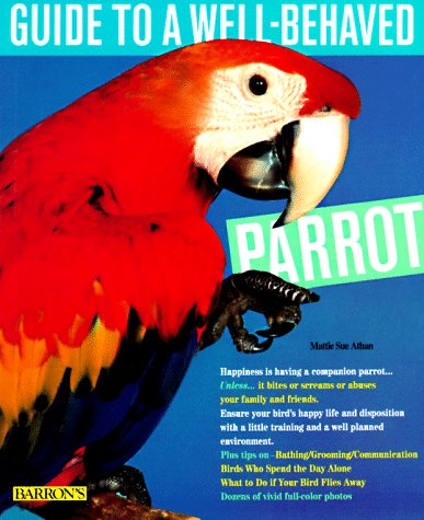 Guide to a Well-Behaved Parrot (Pet series: training), Mattie Sue Athan