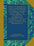 img - for History of Montgomery County; embracing early discoveries, the advance of civilization, the labors and triumphs of Sir William Johnson, the inception ... also military achievements of Montgomery pa book / textbook / text book