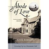 Abode of Love: Growing Up in a Messianic Cultby Kate Barlow