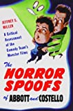 Horror Spoofs of Abbott and Costello: A Critical Assessment of the Comedy Team's Monster Films