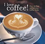I Love Coffee!: Over 100 Easy and Delicious Coffee Drinks by Zimmer, Susan (2007)