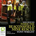 Bad Ground: Inside the Beaconsfield Mine Rescue (       UNABRIDGED) by Wright Wright Narrated by Humphrey Bower