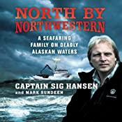North by Northwestern: A Seafaring Family on Deadly Alaskan Waters | [Sig Hansen, Mark Sundeen]