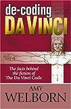 Amy Welborn De-coding Da Vinci: The Facts Behind the Fiction of the Da Vinci Code