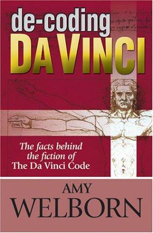 De-Coding Da Vinci : The Facts Behind the Fiction of The Da Vinci Code, AMY WELBORN
