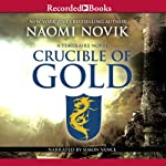 Crucible of Gold: Temeraire, Book 7 (       UNABRIDGED) by Naomi Novik Narrated by Simon Vance