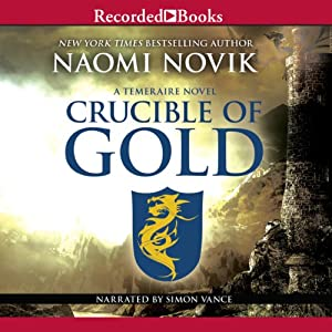 Crucible of Gold: Temeraire, Book 7 | [Naomi Novik]
