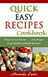 Quick Easy Recipes Cookbook: Plus Slow Cooker Meals!