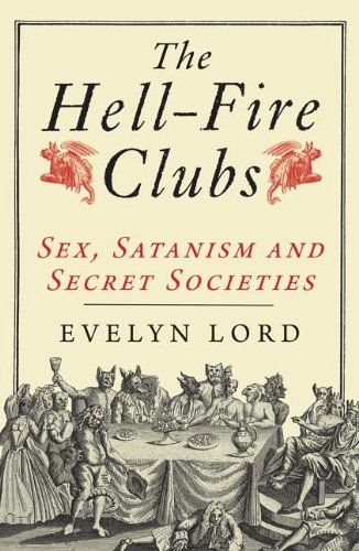 The Hellfire Clubs: Sex, Satanism and Secret Societies, Evelyn Lord