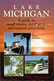 Lake Michigan : A guide to small towns, rural areas and natural attractions