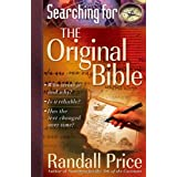 "Searching For The Original Bible: *Who Wrote It and Why? *Is It Reliable? *Has the Text Changed over Time?by Randall ""Price """