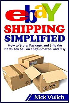 eBay Shipping Simplified: How to Store, Package, and Ship the Items You Sell on eBay, Amazon, and Etsy (eBay Selling Made Easy) book