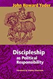 Discipleship As Political Responsibility (0836192559) by John Howard Yoder