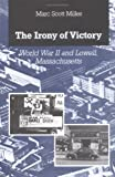 The Irony of Victory: World War II and Lowell, Massachusetts (0252015053) by Miller, Marc