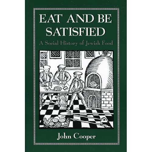 Eat and Be Satisfied: A Social History of Jewish Food, by John Cooper