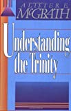 Understanding the Trinity (0310296811) by McGrath, Alister E.