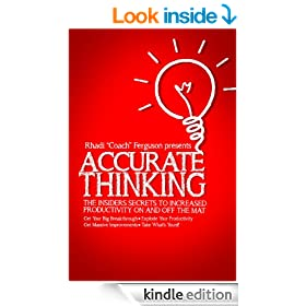 Accurate Thinking For Coaches And Grapplers: Accurate Thinking: The Insiders' Secrets To Increased Productivity On and Off The Mat