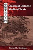 img - for Classical Chinese Medical Texts: Learning to Read the Classics of Chinese Medicine (Vol. I) book / textbook / text book