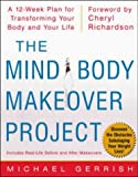 The Mind-Body Makeover Project: A 12-Week Plan for Transforming Your Body and Your Life (007138250X) by Michael Gerrish