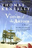 Victim of the Aurora (Harvest Book) (0156007339) by Keneally, Thomas