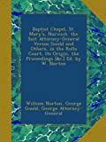 img - for Baptist Chapel, St. Mary's, Norwich. the Suit Attorney-General Versus Gould and Others, in the Rolls Court, Its Origin, the Proceedings [&c.] Ed. by W. Norton book / textbook / text book