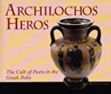 Archilochos Heros: The Cult of Poets in the Greek Polis (Hellenic Studies) (0674014553) by Clay, Diskin