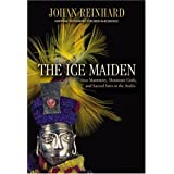 Ice Maiden: Inca Mummies, Mountain Gods, and Sacred Sites in the Andesby Johan Reinhard