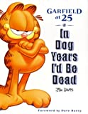 In Dog Years I'd Be Dead: Garfield at 25 (0345455304) by Mark Acey